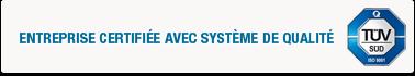 Entreprise certifiée avec système de qualité TÜV